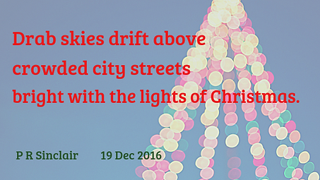 Drab skies drift above   crowded city streets   bright with the lights of Christmas     P R Sinclair 2016-12-19