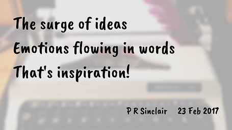The surge of ideas   Emotions flowing in words   That's inspiration!     P R Sinclair 2017-02-23