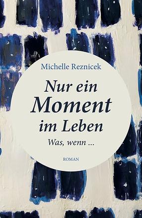 Der neuste Roman von Michelle Reznicek- Nur ein Moment im Leben. Eine Gesichte über den Sinn des Lebens
