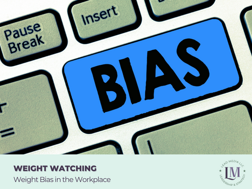 Weight Watching: Weight Bias in the Workplace