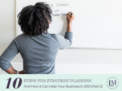 Ten Steps For Strategic Planning And How it Can Help Your Business in 2021 (Part 2)
