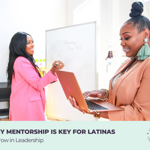 Why Mentorship is Key for Latinas to Grow in Leadership