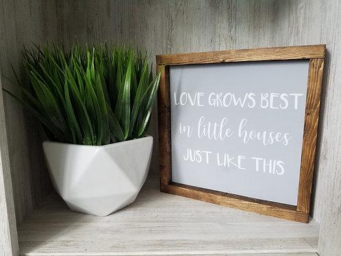 Love Grows Best In Little House