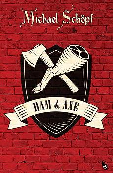 Ham & Axe, der neue Roman von Michel Schöpf