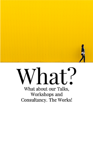 What?  What about our Talks, Workshops and Consultancy. The Works!