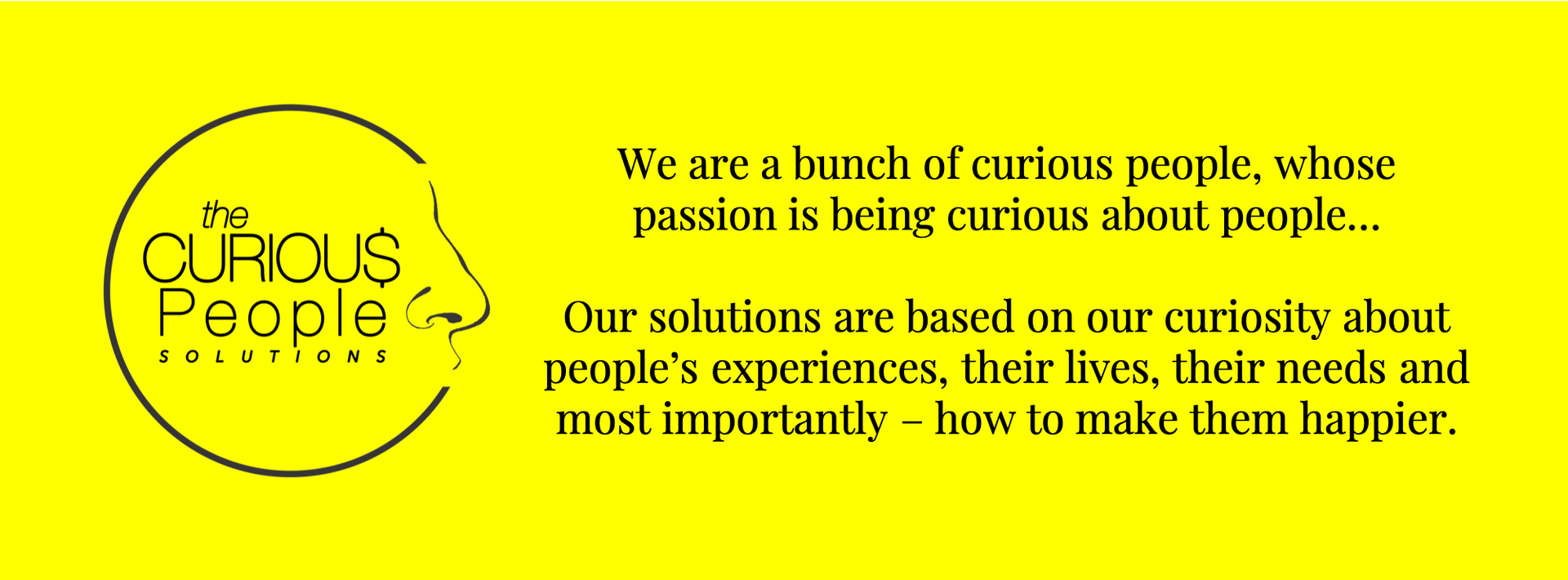 We are a bunch of curious people...