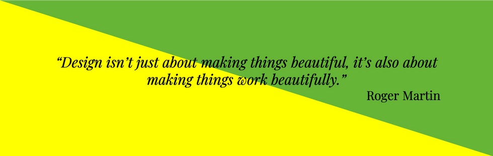 """""""Design isn't just about making things beautiful, it's also about making things work beautifully.""""  Roger Martin"""