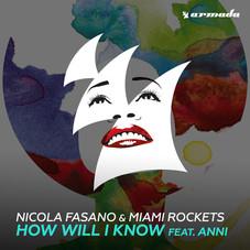 Nicola Fasano & Miami Rockets - How Will I Know feat Anni (Armada Music)