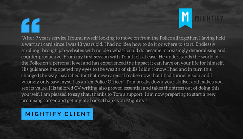 Mightify client testimony. I am now preparing to start a new, promising career thanks to Tom.