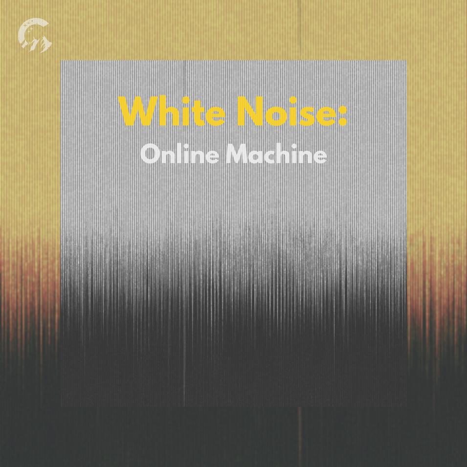 White Noise: Online Machine
