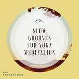 Slow Grooves For Yoga Meditation
