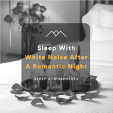 Sleep With White Noise After A Romantic Night