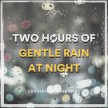 2 Hours Of Gentle Rain At Night