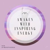 Awaken With Inspiring Energy