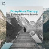 Group Music Therapy: Calming Nature Sounds