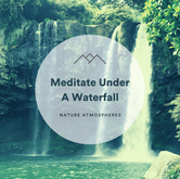 Meditate Under A Waterfall