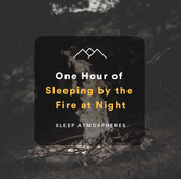 One Hour of Sleeping by the Fire at Night