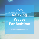 Relaxing Waves For Bedtime