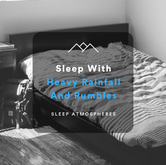 Sleep With Heavy Rainfall And Rumbles