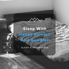 Sleep With Heavy Rainfall And Rumbles