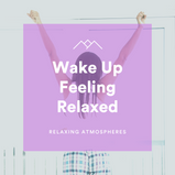 Wake Up Feeling Relaxed