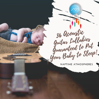 36 Acoustic Guitar Lullabies Guaranteed to Put Your Baby to Sleep!