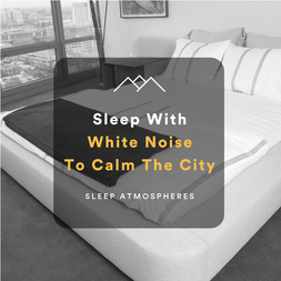 Sleep With White Noise To Calm The City