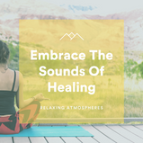 Embrace The Sounds Of Healing