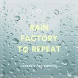 Rain Factory To Repeat