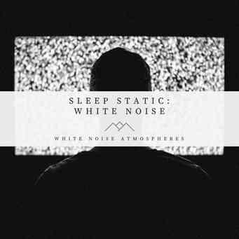 Sleep Static: White Noise