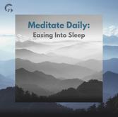 Meditate Daily: Easing Into Sleep