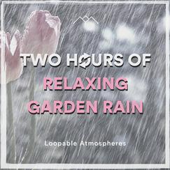 2 Hours Of Relaxing Garden Rain