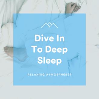 Dive In To Deep Sleep