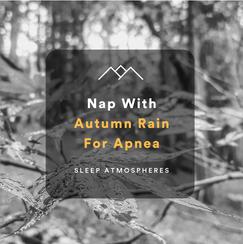 Nap With Autumn Rain For Apnea
