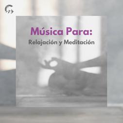 Música Para: Relajación y Meditación