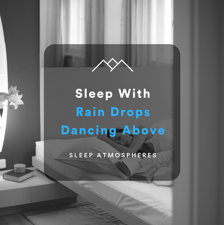 Sleep With Rain Drops Dancing Above