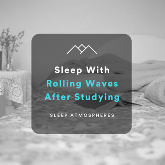 Sleep With Rolling Waves After Studying