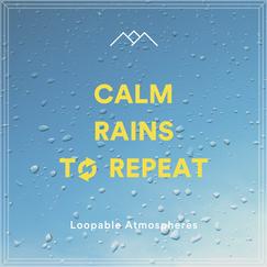 Calm Rains To Repeat