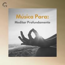 Música Para: Meditar Profundamente