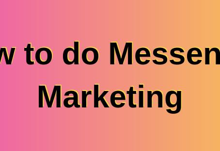 How to do Messenger Marketing