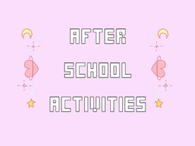 After School Activities 🍥