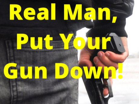 If You Are A Real Man, Put Your Gun Down