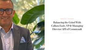 Balancing the Grind With Callum Eade, VP & Managing Director APJ of Commvault