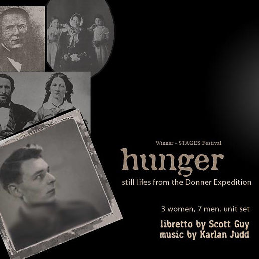 Hunger: still lifes from the Donner Expedition, Music by Karlan Judd, Book and Lyrics by Scott Guy