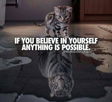 BELIEVE IN YOURSELF--ANYTHING IS POSSIBLE