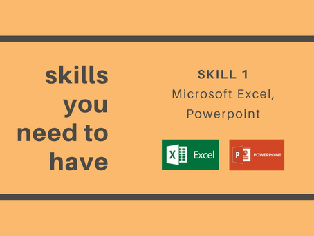 Skills you need to have! Skill 1: Excel and PowerPoint
