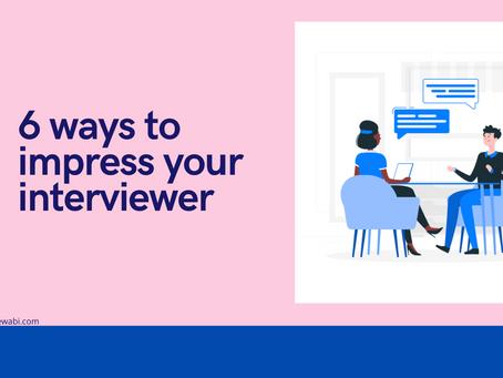 6 ways to impress your interviewer