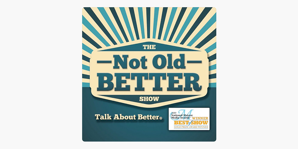 """""""Finding Purpose As We Age"""" on The Not Old Better Show"""