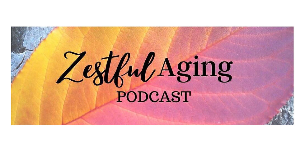 """""""The Good News About Aging Today"""" on Zestful Aging Podcast"""