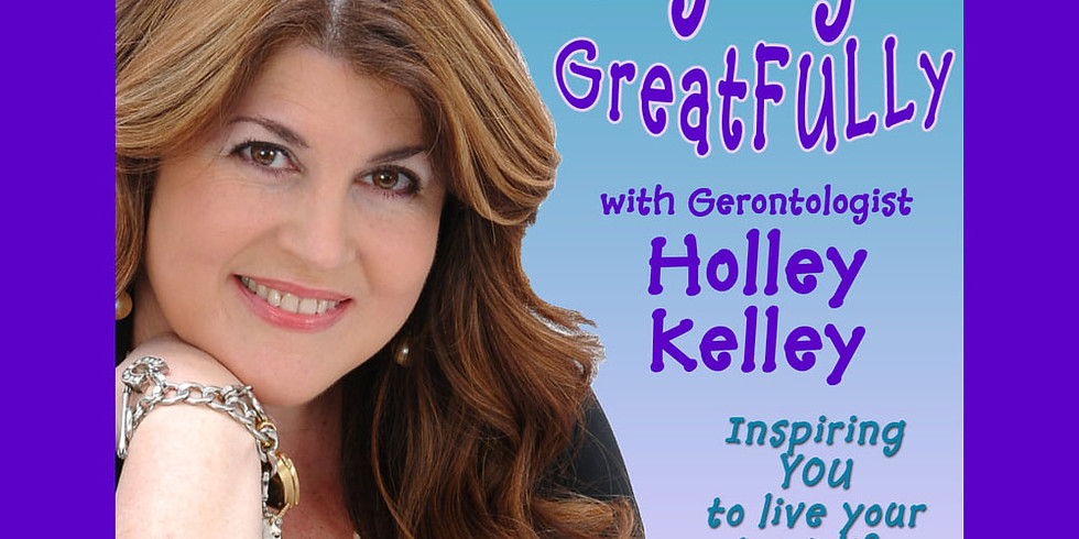 """""""Aging Well & Finding Purpose"""" on The Aging GreatFULLy Podcast & Radio Show"""